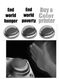 World, MeIRL, and Color: End End Buy a  world World Color  hunger poverty printer meirl