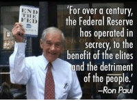 Memes, Ron Paul, and Elitism: END  FED  or over a century,  the Federal Reserve  has operated in  secrecy, to the  benefit of the elites  and the detriment  of the people.  Ron Paul