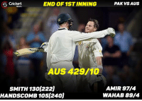 Memes, Cricket, and 🤖: END OF 1STINNING  PAK VS AUS  S Cricket  Shots  AUS 429/10  SMITH 1301222)  AMIR 97M4  HANDSCOMB 105t240j  WAHAB 89/4 End of 1st inning for Australia !