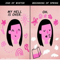 It has begun.: END OF WINTER  MY HELL  IS OVER.  n AA  ENNY CHANG, BUZZFEED  BEGINNING OF SPRING  OH. It has begun.
