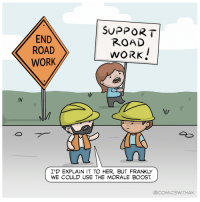 <p>Sign of the times [xpost r/comics]</p>: END  ROAD  WORK  SUPPORT  ROAD  WORK  I'D EXPLAIN IT TO HER, BUT FRANKLY  WE COULD USE THE MORALE BOOST  aCOMICSWITHAK <p>Sign of the times [xpost r/comics]</p>