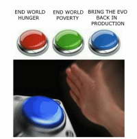 Priorities! Car memes: END WORLD BRING THE EVO  END WORLD  HUNGER  BACK IN  PRODUCTION  POVERTY Priorities! Car memes