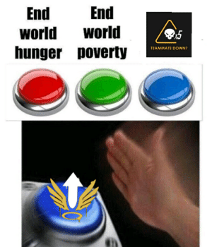 Meme, Heroes, and World: End  world  End  world  V15  hunger poverty  TEAMMATE DOWN? Heroes Never Die - Meme by xAlexTBSx :) Memedroid