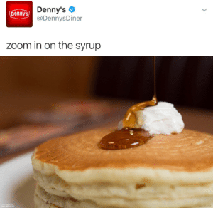 Click, Denny's, and Fucking: enDenny's  Denny's  @DennysDiner  zoom in on the syrup   now look in the butter  now look at the  lower right corner  look at the  r left corner ladynorbert:  unprecedented-terror:  gaytotodile: This is an actual tweet by dennys  UHM OH MY FUCKING GOD???  YOU HAVE TO CLICK ON THE PICTURE I HAD NO IDEA THERE WAS ACTUALLY SOMETHING TO SEE Jesus christ