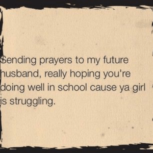 Follow us @studentlifeproblems​: ending prayers to my future  usband, really hoping you're  oing well in school cause ya girl  is struggling Follow us @studentlifeproblems​