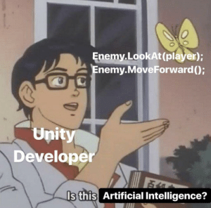 if(Enemy.Distance  10) Enemy.Attack();: Enemy,LookAt(player);  nemy.MoveForward)  Unit  Developer  Is this Artificial Intelligence? if(Enemy.Distance  10) Enemy.Attack();
