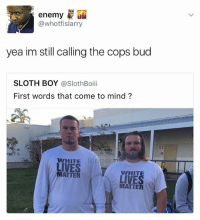"""""""I'm not gon let the government take away muh guns"""": enemy  @whotfislarry  yea im still calling the cops bud  SLOTH BOY  @Sloth Boii  First words that come to mind?  WHITE  LIVES  MATTER  LIVES  MATTER """"I'm not gon let the government take away muh guns"""""""
