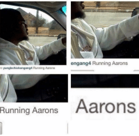 Dank Memes, Never, and Running: engang4 Running Aarons  yungbchickengang4 Running Aarons  Runing Aarons Aarons The grind never stops