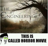 horror: ENGINEER I  THIS IS  CALLED HORROR MOVIE