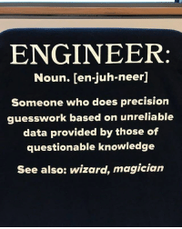 9gag, Memes, and Knowledge: ENGINEER  Noun. [en-juh-neer]  Someone who does precision  guesswork based on unreliable  data provided by those of  questionable knowledge  See also: wizard, magiciarn You're a magician. Follow @9gag 9gag coding engineer magician