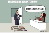Walking into an engineering interview. engineering engineer engineers interview friday haveaseat engineeringrepublic engineeringmemes engineering_memes jobs engineeringjobs engineeringmarketing: ENGINEERING JOB INTERVIEW  PLEASE HAVE A SEAT Walking into an engineering interview. engineering engineer engineers interview friday haveaseat engineeringrepublic engineeringmemes engineering_memes jobs engineeringjobs engineeringmarketing
