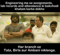 Memes, Record, and Engineering: Engineering me se assignments,  lab records and attendance ki bakchodi  khatam karke dekho  Har branch se  Tata, Birla aur Ambani niklenge. Seriously 😅