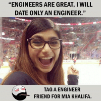 """Be Like, Meme, and Memes: """"ENGINEERS ARE GREAT, I WILL  DATE ONLY AN ENGINEER.""""  TAG A ENGINEER  FRIEND FOR MIA KHALIFA. Twitter: BLB247 Snapchat : BELIKEBRO.COM belikebro sarcasm meme Follow @be.like.bro"""