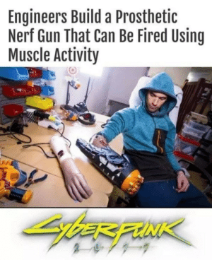 nerf: Engineers Build a Prosthetic  Nerf Gun That Can Be Fired Using  Muscle Activity  bER FUNK