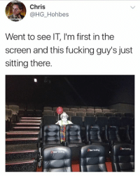 Fucking, Funny, and Shit: ENGIT  Chris  @HG_Hohbes  Went to see IT, l'm first in the  screen and this fucking guy's just  sitting there.  Shor Seating  AStor Seating I would legit shit my pants (@dabmoms)