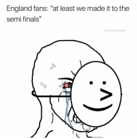 "England, Finals, and Memes: England fans: ""at least we made it to the  semi finals""  G:PolarSaurus  Rex"
