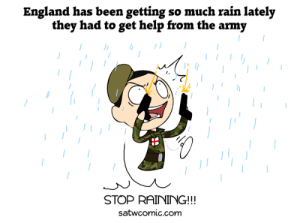 Force was needed I want to see someone do a Hetalia redraw of this just for shits an giggles: England has been getting so much raín lately  they had to get help from the army  /  STOP RAINING!!  satwcomic.com Force was needed I want to see someone do a Hetalia redraw of this just for shits an giggles