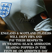 England, Fifa, and Memes: ENGLAND & SCOTLAND PLAYERS  WILL DEFY FIFA ANID  PAY TEIR RESPECTS  BY WEARING BLACK ARMBANDS  BEARING POPPIES IN THE  FIXTURE ON ARMISITICE DAY