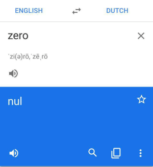 Zero, Dutch Language, and English: ENGLISH  DUTCH  zero  zi(a)ro, zē ro  nul  X How do Dutch programmers communicate?