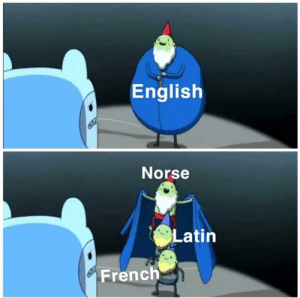 English, French, and Latin: English  Norse  Latin  French A very unique language
