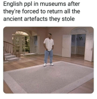 Ancient, English, and No Lie: English ppl in museums after  they're forced to return all the  ancient artefacts they stole I see no lie