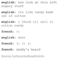 I love French 20x4-80 % - mon textposts textpost: english  wow look at this soft  sugary stuff  english  its like candy made  out of cotton  english  i think ill call it  cotton candy  french  english  dont  french  french  daddy's beard  Source: buttscentedbreathmints I love French 20x4-80 % - mon textposts textpost