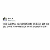 in 2019 we're going to try and not procrastinate, but will definitely end up procrastinating anyway!!: Engr. A  @a4anthony_  The fact that I procrastinate and still get the  job done is the reason l still procrastinate in 2019 we're going to try and not procrastinate, but will definitely end up procrastinating anyway!!