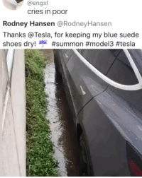 The future is here @teslamotors: @engxl  cries in poor  Rodney Hansen @RodneyHansen  Thanks @Tesla, for keeping my blue suede  shoes dry. ai The future is here @teslamotors