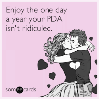 """<p><a href=""""http://memehumor.tumblr.com/post/157212686028/enjoy-the-one-day-a-year-your-pda-isnt-ridiculed"""" class=""""tumblr_blog"""">memehumor</a>:</p>  <blockquote><p>Enjoy the one day a year your PDA isn't ridiculed.</p></blockquote>: Enjoy the one day  a year your PDA  isn't ridiculed.  someecards  ее <p><a href=""""http://memehumor.tumblr.com/post/157212686028/enjoy-the-one-day-a-year-your-pda-isnt-ridiculed"""" class=""""tumblr_blog"""">memehumor</a>:</p>  <blockquote><p>Enjoy the one day a year your PDA isn't ridiculed.</p></blockquote>"""