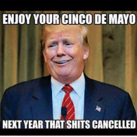 U think they give a shit about july4th in meh he koh?: ENJOY YOUR CINCO DE MAYO  NEXT YEAR THAT SHITSCANCELLED U think they give a shit about july4th in meh he koh?