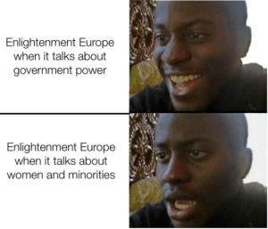 Europe, History, and Power: Enlightenment Europe  when it talks about  government power  Enlightenment Europe  when it talks about  women and minorities Enlightenment Europe was full of gamers