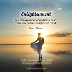 """Facebook, Memes, and facebook.com: Enlightenment  """"You can avoid carrying a heavy heart  when you hold an enlightened mind.  -Robert Clancy -  CGuideToThesoul.com  facebook.com/GuideToTheSoul  GuideToTheSoul.com, 2014. Path to Positivity"""