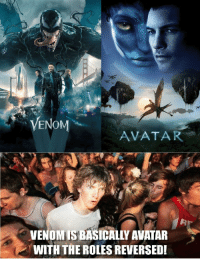 But which one is a better movie?: ENo  AVATAR  VENOMIS BASICALLY AVATAR  WITH THE ROLES REVERSEDI But which one is a better movie?