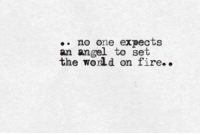 Fire, Angel, and World: eno one expectS  an angel to set  the world on fire..