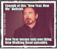 """Dead Memes: Enough of this """"New Year, New  Me"""" bullshit.  New Year means only one thing.  New Walking Dead episodes."""