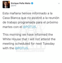 Memes, 🤖, and The National: Enrique Pena Nieto  @EPN  Esta manana hemos informado a la  Casa Blanca que no asistiré a la reunion  de trabajo programada para el proximo  martes con el  (a POTUS  This morning we have informed the  White House that l will not attend the  meeting scheduled for next Tuesday  with the  @POTUS After Trump announced he will be moving forward with building a wall at Mexico's expense, Mexico's President said they will not be paying for a wall that divides the nations. This morning, Trump tweeted the meeting should be cancelled if Mexico refuses to pay. Mexico's President cancelled Tuesday's meeting with Trump.