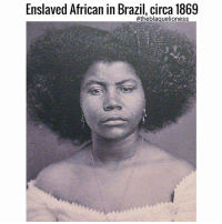 """More than 3.5 million Africans were imported captured, enslaved and transported against their will to Brazil during the slavery era, more than to any colony in the Americas. Although the slave trade had been officially outlawed in Brazil in 1831, tens of thousands continued to be imported kidnapped over the next 50 years. In 1888, Brazil became the last nation in the western hemisphere to abolish slavery. Today, only Nigeria has a larger Black population than Brazil."" theblaquelioness: Enslaved African in Brazil, circa 1869  ""More than 3.5 million Africans were imported captured, enslaved and transported against their will to Brazil during the slavery era, more than to any colony in the Americas. Although the slave trade had been officially outlawed in Brazil in 1831, tens of thousands continued to be imported kidnapped over the next 50 years. In 1888, Brazil became the last nation in the western hemisphere to abolish slavery. Today, only Nigeria has a larger Black population than Brazil."" theblaquelioness"