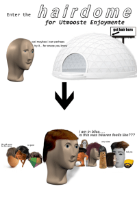 "Heaven, Life, and Meme: enter airdome  for Utmooste Enjoymente  get hair here  wel maybee i can perhaps  try it,.. for oncce you know  i am in bliss.  is this was heaven feells like???  very nicee  life will never  be the same  so good  hell yes <p><a href=""https://surreal-meme.tumblr.com/post/168109053174/for-the-best-cranium-hairs-visit-it-today"" class=""tumblr_blog"">surreal-meme</a>:</p>  <blockquote><p>For the best Cranium Hairs, visit it today</p></blockquote>"