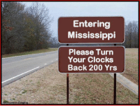 Clock, Mississippi, and Funny Signs: Entering  Mississippi  Please Turn  Your Clocks  Back 200 Yrs Down Missip?