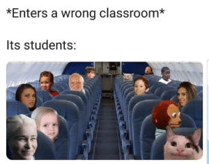 classroom that I'd actually like by m-tth—–w MORE MEMES: *Enters a wrong classroom*  Its students: classroom that I'd actually like by m-tth—–w MORE MEMES