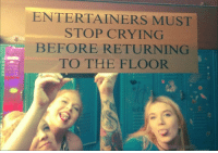 Be Like, Crying, and Tumblr: ENTERTAINERS MUST  STOP CRYING  BEFORE RETURNING  TO THE FLOOR frosty-the-snowden:  internetdumpsterfires: Posted in the dressing room of one of our local strip clubs empowering liberation be like