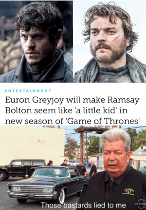 Game of Thrones, Game, and Entertainment: ENTERTAINMENT  Euron Greyjoy will make Ramsay  Bolton seem like 'a little kid' in  new season of 'Game of Thrones'  Those bastards lied to me S Ere well played