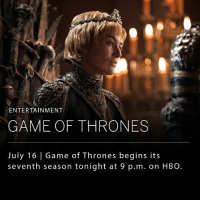 """HBO's """"Game of Thrones"""" begins a seventh season tonight at 9 p.m. EST with Cersei Lannister perched on the Iron Throne ready to take revenge, while Jon Snow organizes the North.: ENTERTAINMENT  GAME OF THRONES  July 16 Game of Thrones begins its  seventh season tonight at 9 p.m. on HBO. HBO's """"Game of Thrones"""" begins a seventh season tonight at 9 p.m. EST with Cersei Lannister perched on the Iron Throne ready to take revenge, while Jon Snow organizes the North."""