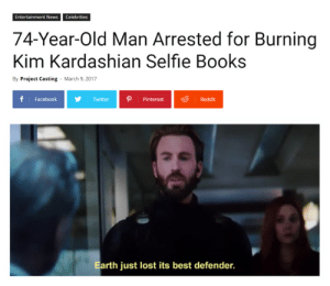 Kim Kardashian: Entertainment News Celebrities  74-Year-Old Man Arrested for Burning  Kim Kardashian Selfie Books  By Project Casting  March 9, 2017  f Facebook  TwitterPinterestReddit  Earth just lost its best defender.