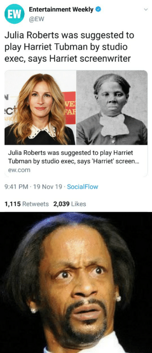 I have no words...: Entertainment Weekly  EW  @EW  Julia Roberts was suggested to  play Harriet Tubman by studio  exec, says Harriet screenwriter  WE  FAR  Julia Roberts was suggested to play Harriet  Tubman by studio exec, says 'Harriet' screen...  ew.com  9:41 PM 19 Nov 19 SocialFlow  1,115 Retweets 2,039 Likes I have no words...