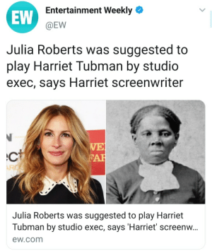 Incidental Racism?: Entertainment Weekly  EW  @EW  Julia Roberts was suggested to  play Harriet Tubman by studio  exec, says Harriet screenwriter  WE  FAR  Ct  Julia Roberts was suggested to play Harriet  Tubman by studio exec, says 'Harriet' screenw...  ew.com Incidental Racism?