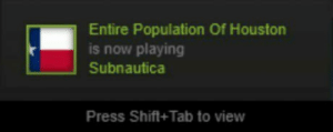 Too soon?: Entire Population Of Houston  is now playing  Subnautica  Press Shift+Tab to view Too soon?