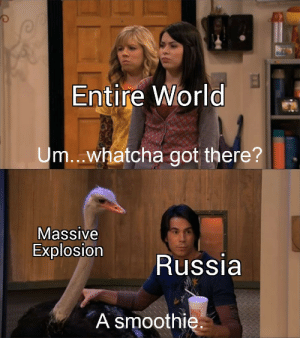 Big explosion! Big success!: Entire World  Um..whatcha got there?  Massive  Explosion  Russia  A smoothie Big explosion! Big success!
