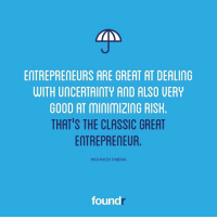 Memes, Entrepreneur, and Good: ENTREPRENEURS ARE GREAT AT DEALING  WITH UNCERTAInTY AND ALSO UERY  GOOD AT minimizinG RISH  THAT'S THE CLASSIC GREAT  ENTREPRENEUR  MOHNISH PABRAI  found The classic great entrepreneur.👍 Like this if you agree and tag a friend that needs to see this!