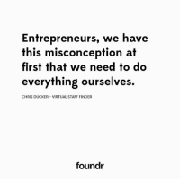 Something to remember! @chrisducker Tag a friend that needs to see this!: Entrepreneurs, we have  this misconception at  first that we need to do  everything ourselves.  CHRIS DUCKER VIRTUAL STAFF FINDER  foundr Something to remember! @chrisducker Tag a friend that needs to see this!